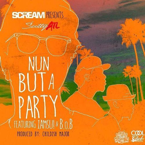 scotty-atl-nun-but-a-party-ft-iamsu-bob